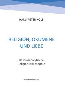 Religion, Ökumene und Liebe: Daseinsanalytische Religionsphilosophie
