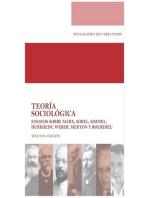 Teoría sociológica: Ensayos sobre Marx, Sorel, Simmel, Durkheim, Weber, Merton y Bourdieu (Segunda Edición)