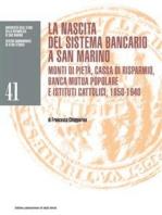 La nascita del sistema bancario a San Marino: Monti di pietà, Cassa di risparmio, Banca mutua popolare e istituti cattolici, 1850-1940