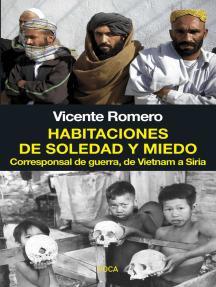 Habitaciones de soledad y miedo: Corresponsal de guerra, de Vietnam a Siria