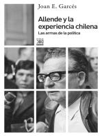 Allende y la experiencia chilena: Las armas de la política