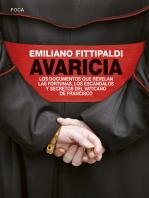 Avaricia: Los documentos que revelan las fortunas, los escándalos y secretos del Vaticano de Francisco