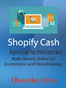 Shopify Cash: Begin to Create Your Online Empire Now! - Make money Online via Ecommerce and Dropshipping