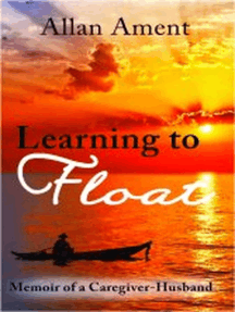 Learning to Float: Memoir of a Caregiver-Husband