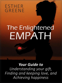 The Enlightened Empath: Your Guide to Understanding Your Gift, Finding and Keeping Love, and Achieving Happiness