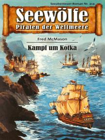Seewölfe - Piraten der Weltmeere 314: Kampf um Kotka