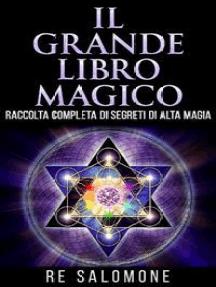 Il grande libro magico - Raccolta completa di segreti di Alta Magia