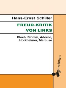 Freud-Kritik von links: Bloch, Fromm, Adorno, Horkheimer, Marcuse