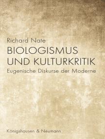 Biologismus und Kulturkritik: Eugenische Diskurse der Moderne