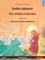 Dzikie łabędzie – Die wilden Schwäne. Dwujęzyczna książka dla dzieci na podstawie baśńi Hansa Christiana Andersena (polski – niemiecki)