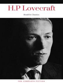 H. P. Lovecraft: The Complete Fiction (ReadOn Classics)