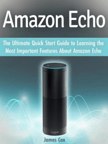 Amazon Echo: The Ultimate Quick Start Guide to Learning the Most Important Features About Amazon Echo