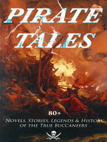 PIRATE TALES: 80+ Novels, Stories, Legends & History of the True Buccaneers: The Book of Buried Treasure, The Dark Frigate, Blackbeard, The King of Pirates, Pieces of Eight, Captain Blood, Treasure Island, The Gold-Bug, Captain Singleton, Facing the Flag, Black Bartlemy's Treasure...