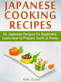 Japanese Cooking Recipes: 25 Japanese Recipes for Beginners. Learn How to Prepare Sushi at Home