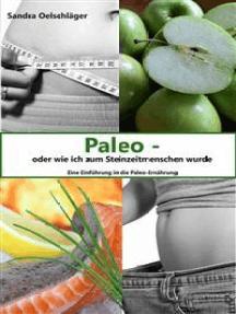Paleo - oder wie ich zum Steinzeitmenschen wurde