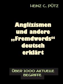 """Anglizismen und andere """"Fremdwords"""" deutsch erklärt: Über 1000 aktuelle Begriffe"""