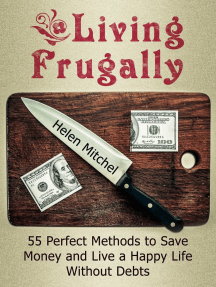 Living Frugally: 55 Perfect Methods to Save Money and Live a Happy Life Without Debts.
