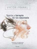 Teoría y terapia de las neurosis: Iniciación a la logoterapia y al análisis existencial