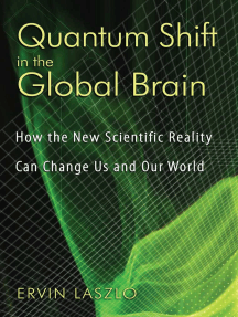 Quantum Shift in the Global Brain: How the New Scientific Reality Can Change Us and Our World
