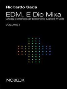 EDM E Dio Mixa: Guida polifonica all'Electronic Dance Music
