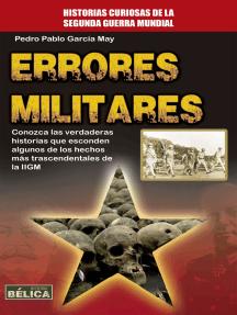 Errores Militares: Conozca las verdaderas historias que esconden algunos de los hechos más trascendentales de la IIGM