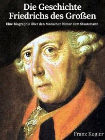 Die Geschichte Friedrichs des Großen: Friedrich der Große im Porträt