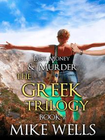 The Greek Trilogy, Book 2 (Lust, Money & Murder #11)