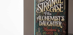 'The Alchemist's Daughter' Is No Frankenstein's Monster