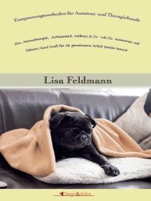 Entspannungsmethoden für Assistenz- und Therapiehunde: Zen, Aromatherapie, Achtsamkeit, Wellness & Co: Wie Du zusammen mit Deinem Hund Kraft für die gemeinsame Arbeit tanken kannst