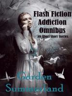 Flash Fiction Addiction Omnibus 88 Short Short Stories