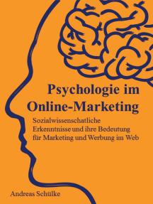 Psychologie im Online-Marketing: Sozialwissenschaftliche Erkenntnisse und ihre Bedeutung für Marketing und Werbung im Web