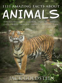 1111 Amazing Facts about Animals: Dinosaurs, dogs, lizards, insects, sharks, cats, birds, horses, snakes, spiders, fish and more!