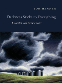 Darkness Sticks to Everything: Collected and New Poems