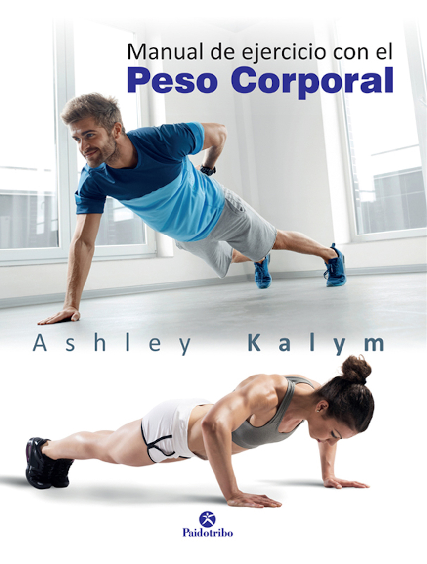 Manual de ejercicio con el peso corporal by Ashley Kalym by Ashley Kalym -  Read Online