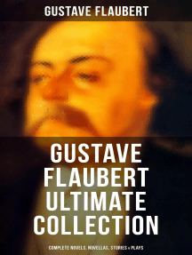 Gustave Flaubert Ultimate Collection - Complete Novels, Novellas, Stories & Plays: An Interactive Bilingual Edition with Literary Essays on Flaubert