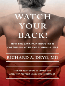 Watch Your Back!: How the Back Pain Industry Is Costing Us More and Giving Us Less—and What You Can Do to Inform and Empower Yourself in Seeking Treatment