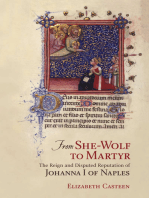 From She-Wolf to Martyr: The Reign and Disputed Reputation of Johanna I of Naples