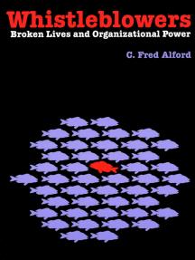 Whistleblowers: Broken Lives and Organizational Power