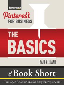 Pinterest for Business: The Basics: eBook Short: Task-Specific Solutions for Business Entrepreneurs