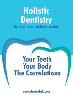 Holistic Dentistry.: Your Teeth. Your Body. The Correlations.