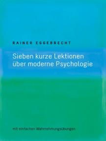 Sieben kurze Lektionen über moderne Psychologie: mit einfachen Wahrnehmungsübungen