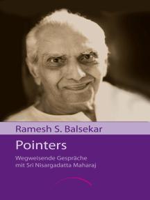 Pointers: Wegweisende Gespräche mit Sri Nisargadatta Maharaj