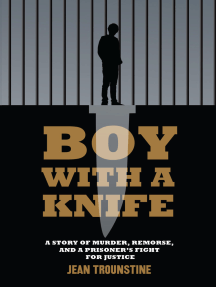 Boy With A Knife: A Story of Murder, Remorse, and a Prisoner's Fight for Justice