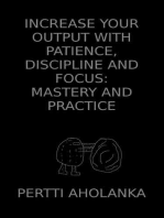 Increase Your Output with Patience, Discipline and Focus