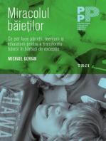 Miracolul băieților. Ce pot face părinţii şi educatorii pentru a transforma băieţii în bărbaţi de excepţie