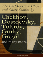 The Best Russian Plays and Short Stories by Chekhov, Dostoevsky, Tolstoy, Gorky, Gogol and many more (Unabridged)