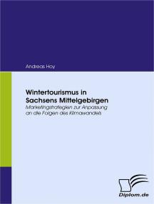 Wintertourismus in Sachsens Mittelgebirgen: Marketingstrategien zur Anpassung an die Folgen des Klimawandels