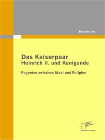 Das Kaiserpaar Heinrich II. und Kunigunde: Regenten zwischen Staat und Religion
