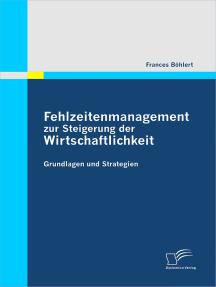 Fehlzeitenmanagement zur Steigerung der Wirtschaftlichkeit: Grundlagen und Strategien