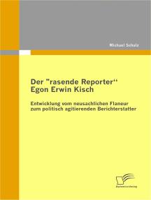 """Der """"rasende Reporter"""" Egon Erwin Kisch: Entwicklung vom neusachlichen Flaneur zum politisch agitierenden Berichterstatter"""
